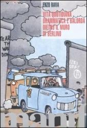 Vita quotidiana drammatica e balorda dietro l'ex muro di Berlino