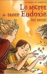 La trilogie de Charmettes. 1: Le secret de tante Eudoxie