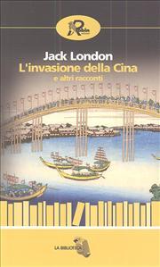L'invasione della Cina e altri racconti