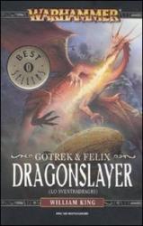Warhammer. Gotrek & Felix. 4: Dragonslayer (Lo sventradraghi)