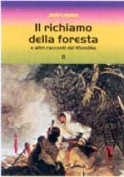 Il richiamo della foresta e altri racconti del Klondike