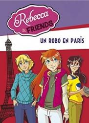 Rebecca & Friends. [1]: Un robo en París
